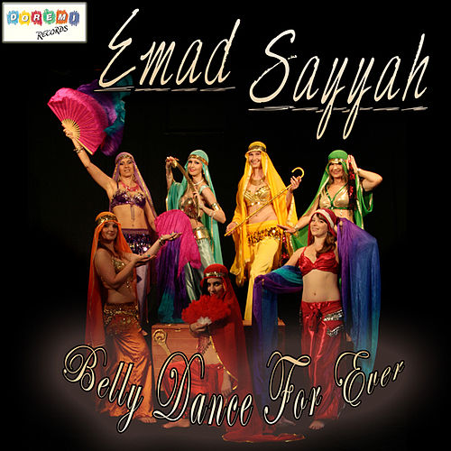 Belly Dance for Ever by Emad Sayyah