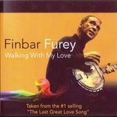 Walking with My Love by Finbar Furey