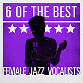 6 of the Best - Female Jazz Vocalists by Various Artists