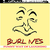 Burl Ives Funny Way Of Laughing by Burl Ives