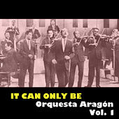 It Can Only Be Orquesta Aragón, Vol. 1 de Orquesta Aragón