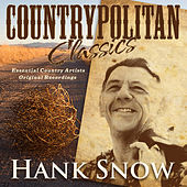 Countrypolitan Classics - Hank Snow by Hank Snow