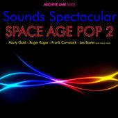 Sounds Spectacular: Space Age Pop Volume 2 by Various Artists