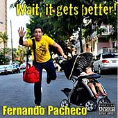 Wait, It Gets Better! von Fernando Pacheco