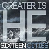 Greater Is He by Sixteen Cities
