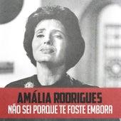 Não Sei Porque Te Foste Embora de Amalia Rodrigues
