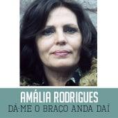 Dá-Me o Braço Anda Daí de Amalia Rodrigues