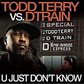 U Just Don't Know by Todd Terry