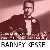 Classic Kessel, Vol. 4: Music to Listen to Barney Kessel By von Barney Kessel