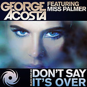 Don't Say It's Over by George Acosta