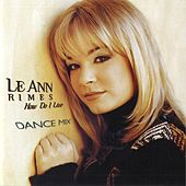 How Do I Live (Dance Mixes) von LeAnn Rimes
