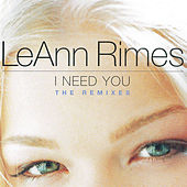 I Need You (Remixes) von LeAnn Rimes