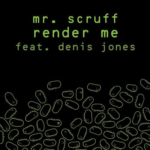 Render Me - Single by Mr. Scruff