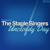 Uncloudy Day - The Best of the Staple Singers by The Staple Singers