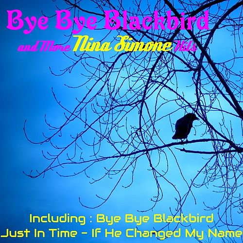 Bye Bye Blackbird and More Nina Simone Hits by Nina Simone