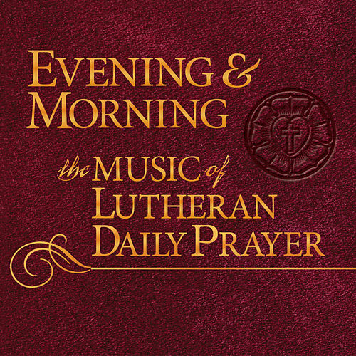 Evening & Morning:   The Music of Lutheran Daily Prayer by Concordia Publishing House