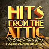 Hits from the Attic - Unforgettable Hits Played by Great Orchestras, Vol. 1 by Various Artists