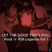 Let the Good Times Roll, Rock 'N' Roll Legends Vol. 1 by Various Artists