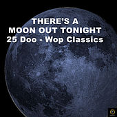 There's a Moon Out Tonight, 25 Doo-Wop Greats van Various Artists