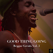 Good Thing Going, Reggae Greats Vol. 2 by Various Artists