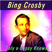 Only a Gypsy Knows by Bing Crosby