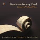 Beethoven - Debussy - Ravel: Recital, Sonatas for Violin and Piano by Uwe Matschke