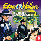 Folge 05: Die Bande des Schreckens von Edgar Wallace