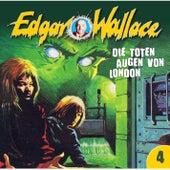 Folge 04: Die toten Augen von London von Edgar Wallace