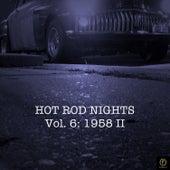 Hot Rod Nights, Vol. 6: 1958 II von Various Artists