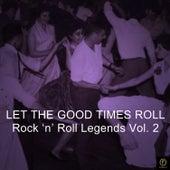 Let the Good Times Roll, Rock 'N' Roll Legends Vol. 2 de Various Artists