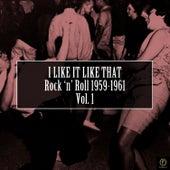 I Like It Like That, Rock 'N' Roll 1959-1961 Vol. 1 de Various Artists