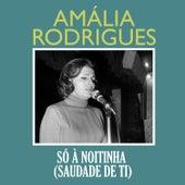 Só À Noitinha (Saudade de Ti) de Amalia Rodrigues