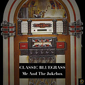 Classic Bluegrass, Me and the Jukebox by Various Artists