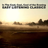 In the Cool, Cool, Cool of the Evening: Easy Listening Classics de Various Artists