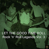 Let the Good Times Roll, Rock 'N' Roll Legends Vol. 3 von Various Artists
