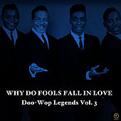 Why Do Fools Fall in Love, Doo-Wop Legends Vol. 3 de Various Artists