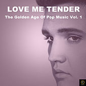 Love Me Tender, The Golden Age of Pop Music Vol. 1 by Various Artists