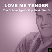 Love Me Tender, The Golden Age of Pop Music Vol. 3 by Various Artists