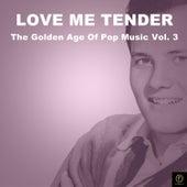 Love Me Tender, The Golden Age of Pop Music Vol. 3 de Various Artists