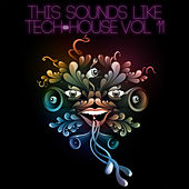 This Sounds Like Tech-House, Vol. 11 by Various Artists