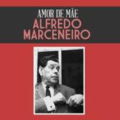 Amor de Mãe de Alfredo Marceneiro