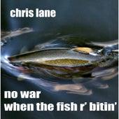 No War When the Fish R' Bitin' by Chris Lane