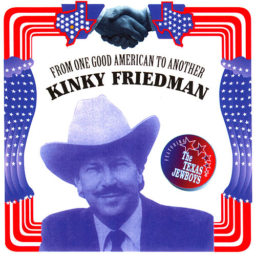 From One Good American to Another by Kinky Friedman