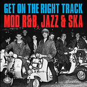 Get on the Right Track: Mod R&B, Jazz & Ska de Various Artists