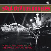 Soul City Los Angeles: West Coast Gems from the Dawn of Soul Music von Various Artists