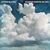 Seasons (Waiting on You) by Future Islands