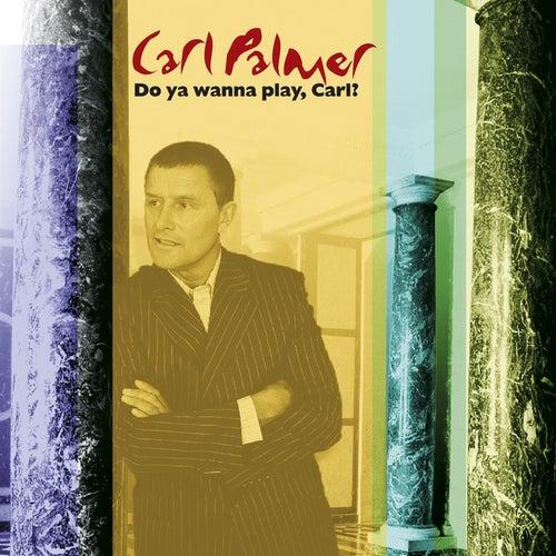 Do You Wanna Play, Carl?: The Carl Palmer Anthology by Carl Palmer