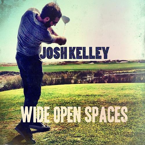 Wide Open Spaces by Josh Kelley