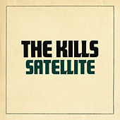 Satellite by The Kills