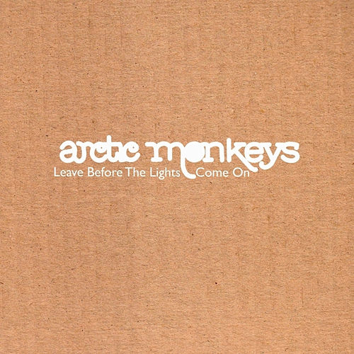 Leave Before The Lights Come On by Arctic Monkeys